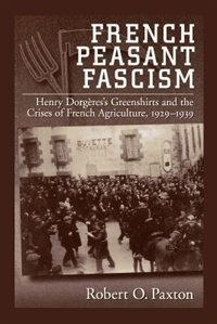 Book French Peasant Fascism: Henry Dorgeres Greenshirts and the Crises of French Agriculture, 1929-1939 by Robert O. Paxton