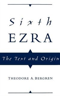 Book Sixth Ezra: The Text and Origin by Theodore A. Bergren