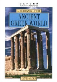 Book A Dictionary of the Ancient Greek World by David Sacks