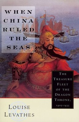 Book When China Ruled the Seas: The Treasure Fleet of the Dragon Throne, 1405-1433 by Louise Levathes