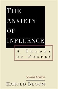 Book The Anxiety of Influence: A Theory of Poetry by Harold Bloom