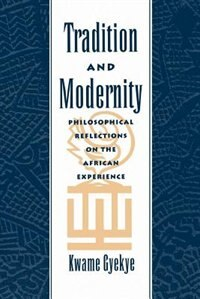 Book Tradition and Modernity: Philosophical Reflections on the African Experience by Kwame Gyekye