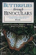 Butterflies through Binoculars: A Field, Finding, and Gardening Guide to Butterflies in Florida: A…
