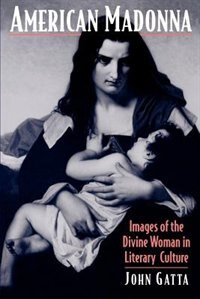 Book American Madonna: Images of the Divine Woman in Literary Culture by John Gatta