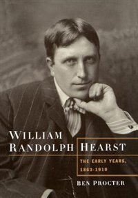 Book William Randolph Hearst: The Early Years, 1863-1910 by Ben Procter