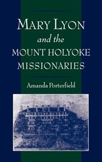 Book Mary Lyon and the Mount Holyoke Missionaries by Amanda Porterfield