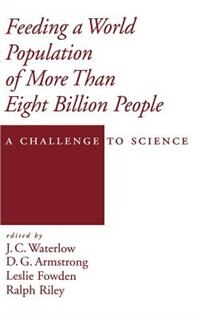 Book Feeding a World Population of More Than Eight Billion People: A Challenge to Science by J. C. Waterlow
