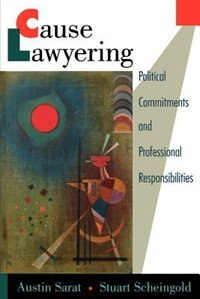 Book Cause Lawyering: Political Commitments and Professional Responsibilities by Austin Sarat