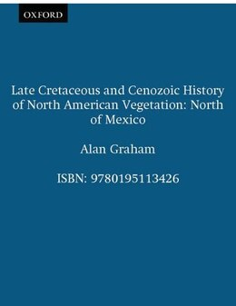 Book Late Cretaceous and Cenozoic History of North American Vegetation: North of Mexico by Alan Graham