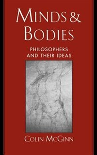 Book Minds and Bodies: Philosophers and Their Ideas by Colin Mcginn