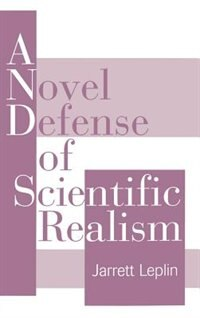 Book A Novel Defense of Scientific Realism by Jarrett Leplin