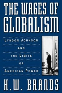 Book The Wages of Globalism: Lyndon Johnson and the Limits of American Power by H. W. Brands