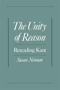 Book The Unity of Reason: Rereading Kant by Susan Neiman