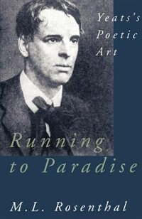 Book Running to Paradise: Yeatss Poetic Art by M. L. Rosenthal
