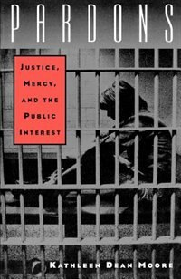 Book Pardons: Justice, Mercy, and the Public Interest by Kathleen Dean Moore