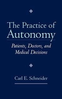 Book The Practice of Autonomy: Patients, Doctors, and Medical Decisions by Carl E. Schneider