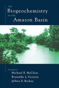 Book The Biogeochemistry of the Amazon Basin by Michael E. Mcclain