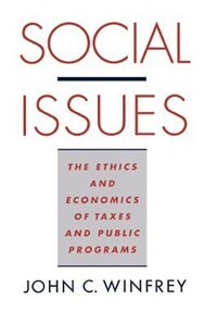 Book Social Issues: The Ethics and Economics of Taxes and Public Programs by John C. Winfrey