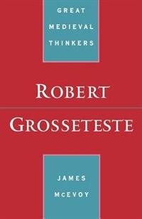 Book Robert Grosseteste by James Mcevoy