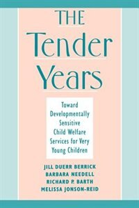 Book The Tender Years: Toward Developmentally Sensitive Child Welfare Services for Very Young Children by Jill Duerr Berrick