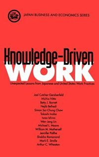 Book Knowledge-Driven Work: Unexpected Lessons from Japanese and United States Work Practices by Joel Cutcher-gershenfeld