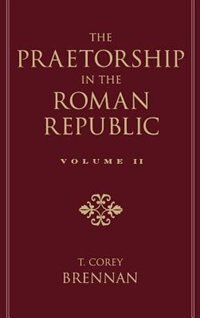 Book The Praetorship in the Roman Republic: Volume 2: 122 to 49 BC: Praetorship In The Roman Repub by T. Corey Brennan