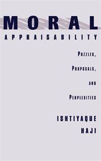 Book Moral Appraisability: Puzzles, Proposals, and Perplexities by Ishtiyaque Haji