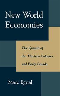 Book New World Economies: The Growth of the Thirteen Colonies and Early Canada by Marc Egnal