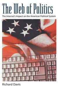 Book The Web of Politics: The Internets Impact on the American Political System by Richard Davis