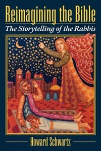 Book Reimagining the Bible: The Storytelling of the Rabbis by Howard Schwartz