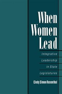 Book When Women Lead: Integrative Leadership in State Legislatures by Cindy Simon Rosenthal