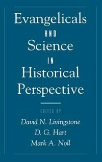 Book Evangelicals and Science in Historical Perspective by David N. Livingstone