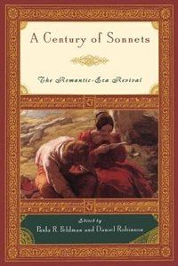 A Century of Sonnets: The Romantic-Era Revival, 1750-1850 by Paula R. Feldman