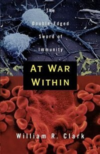 Book At War Within: The Double-Edged Sword of Immunity by William R. Clark