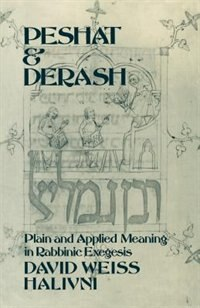 Book Peshat and Derash: Plain and Applied Meaning in Rabbinic Exegesis by David Weiss Halivni