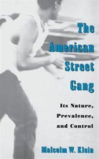 Book The American Street Gang: Its Nature, Prevalence, and Control by Malcolm W. Klein