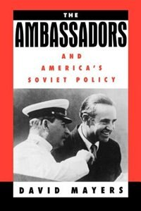 Book The Ambassadors and Americas Soviet Policy by David Mayers