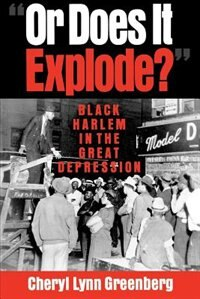 "Book ""Or Does It Explode?"": Black Harlem in the Great Depression by Cheryl Greenberg"