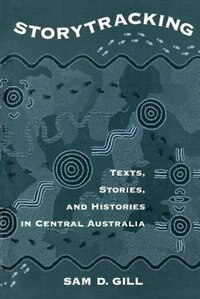 Book Storytracking: Texts, Stories, and Histories in Central Australia by Sam D. Gill