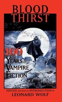 Book Blood Thirst: 100 Years of Vampire Fiction by Leonard Wolf
