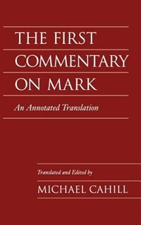 Book The First Commentary on Mark: An Annotated Translation by Michael Cahill