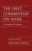 The First Commentary on Mark: An Annotated Translation
