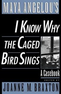 Book Maya Angelous I Know Why the Caged Bird Sings: A Casebook by Joanne M. Braxton