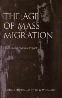 Book The Age of Mass Migration: Causes and Economic Impact by Timothy J. Hatton