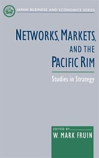 Book Networks, Markets, and the Pacific Rim: Studies in Strategy by W. Mark Fruin