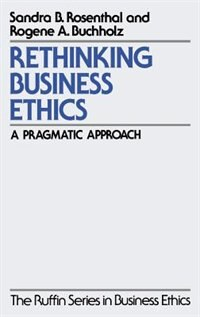 Book Rethinking Business Ethics: A Pragmatic Approach by Sandra B. Rosenthal
