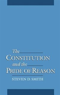 Book The Constitution and the Pride of Reason: Constitution & Pride Of Reason by Steven D. Smith