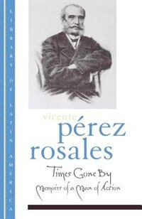 Book Times Gone By: Memoirs of a Man of Action by Vicente Perez Rosales