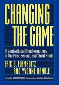 Book Changing the Game: Organizational Transformations of the First, Second, and Third Kinds by Eric G. Flamholtz