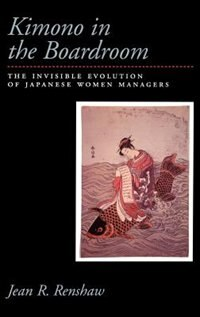 Book Kimono in the Boardroom: The Invisible Evolution of Japanese Women Managers by Jean R. Renshaw